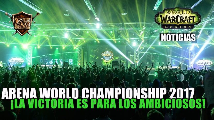 WoW Arena World Championship 2017: ¡la victoria es para los ambiciosos!