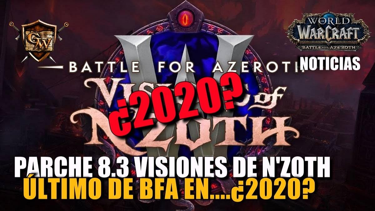 El Parche 8.3 Visiones de N'zoth será el último gran parche de BfA en.....2020?